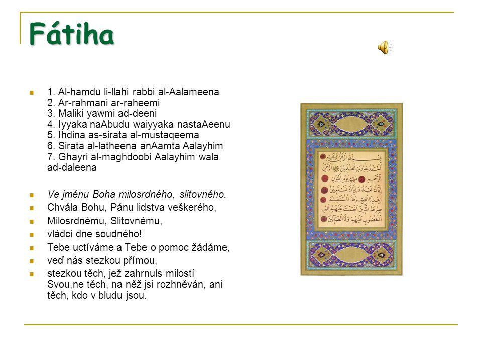 Fátiha 1. Al-hamdu li-llahi rabbi al-Aalameena 2. Ar-rahmani ar-raheemi 3. Maliki yawmi ad-deeni 4. Iyyaka naAbudu waiyyaka nastaAeenu 5. Ihdina as-si