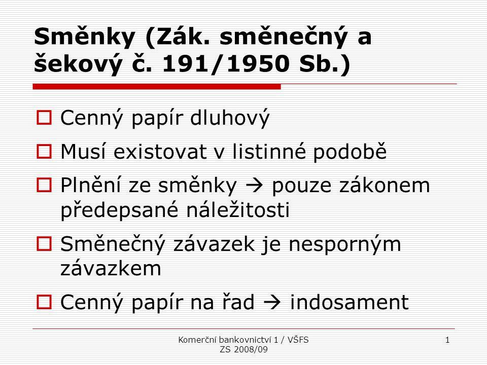 Komerční bankovnictví 1 / VŠFS ZS 2008/09 1  Cenný papír dluhový  Musí existovat v listinné podobě  Plnění ze směnky  pouze zákonem předepsané nál