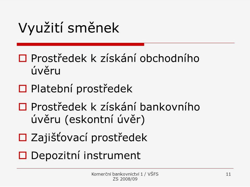 Komerční bankovnictví 1 / VŠFS ZS 2008/09 11 Využití směnek  Prostředek k získání obchodního úvěru  Platební prostředek  Prostředek k získání banko