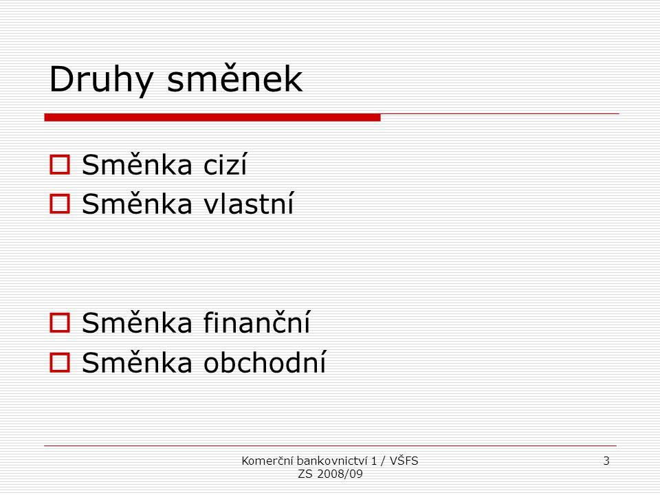 Komerční bankovnictví 1 / VŠFS ZS 2008/09 3 Druhy směnek  Směnka cizí  Směnka vlastní  Směnka finanční  Směnka obchodní
