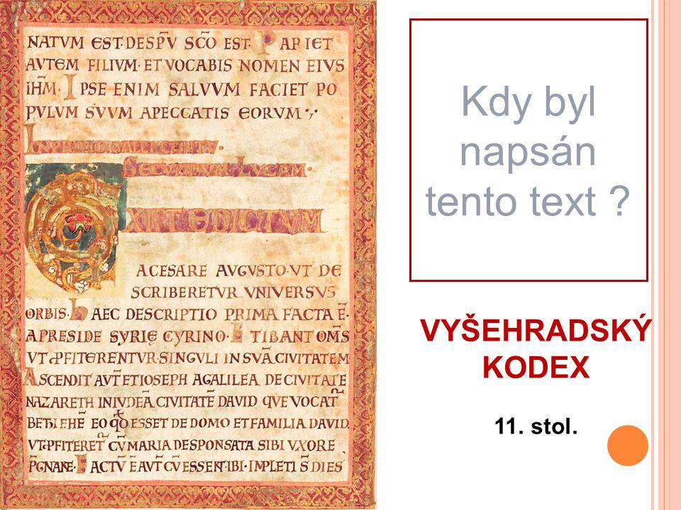 VYŠEHRADSKÝ KODEX 11. stol. Kdy byl napsán tento text