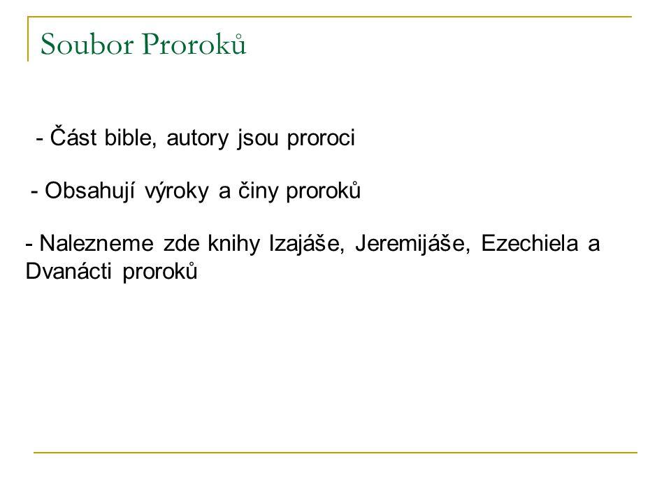 Soubor Proroků - Část bible, autory jsou proroci - Obsahují výroky a činy proroků - Nalezneme zde knihy Izajáše, Jeremijáše, Ezechiela a Dvanácti pror