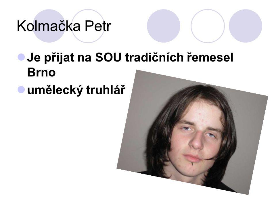Kolmačka Petr Je přijat na SOU tradičních řemesel Brno umělecký truhlář