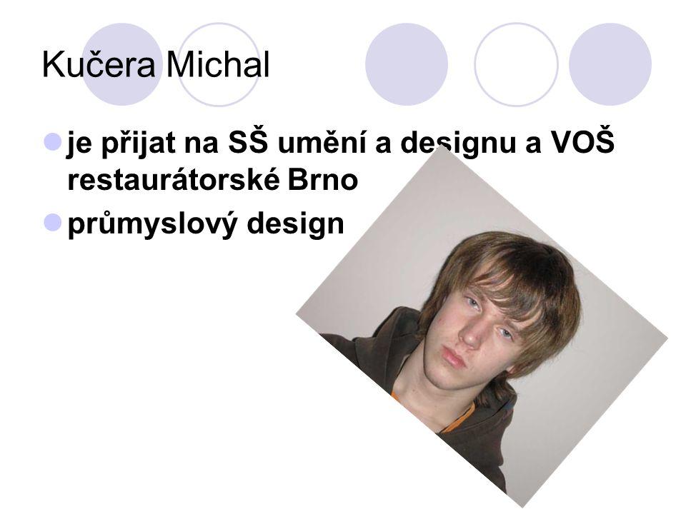 Kučera Michal je přijat na SŠ umění a designu a VOŠ restaurátorské Brno průmyslový design