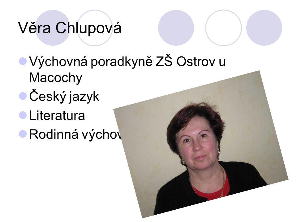 Věra Chlupová Výchovná poradkyně ZŠ Ostrov u Macochy Český jazyk Literatura Rodinná výchova