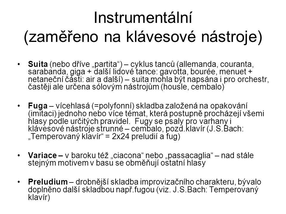 """Instrumentální (zaměřeno na klávesové nástroje) Suita (nebo dříve """"partita"""") – cyklus tanců (allemanda, couranta, sarabanda, giga + další lidové tance"""