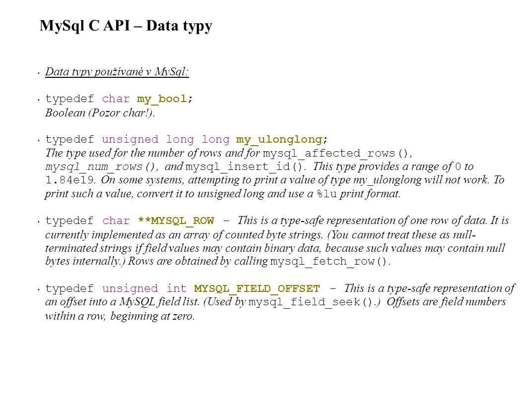 MySql C API – Data typy Data typy používané v MySql: typedef char my_bool; Boolean (Pozor char!).