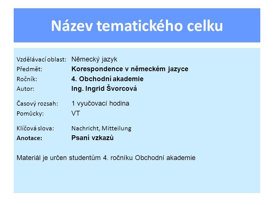 Název tematického celku Vzdělávací oblast: Německý jazyk Předmět: Korespondence v německém jazyce Ročník: 4.