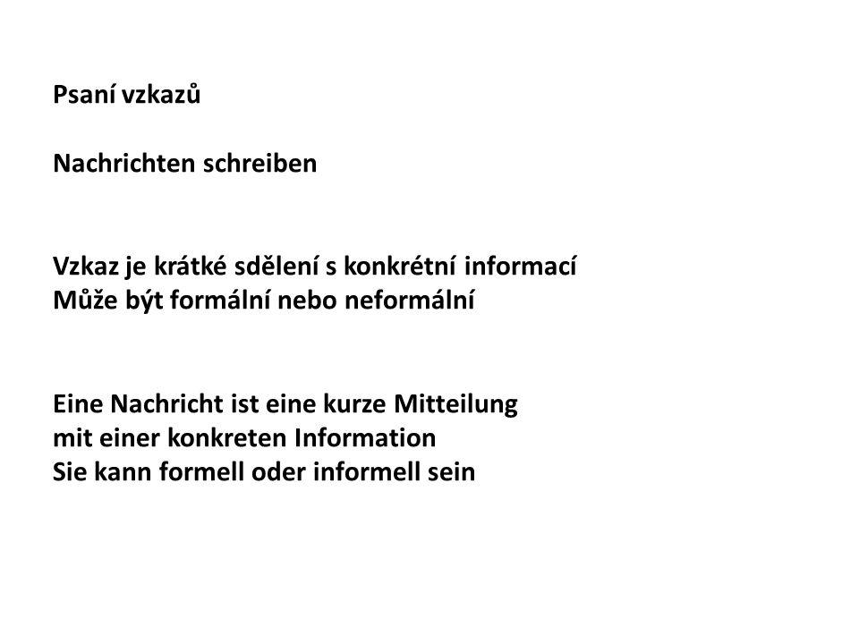 Psaní vzkazů Nachrichten schreiben Vzkaz je krátké sdělení s konkrétní informací Může být formální nebo neformální Eine Nachricht ist eine kurze Mitteilung mit einer konkreten Information Sie kann formell oder informell sein