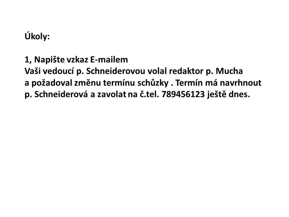 Úkoly: 1, Napište vzkaz E-mailem Vaši vedoucí p.Schneiderovou volal redaktor p.