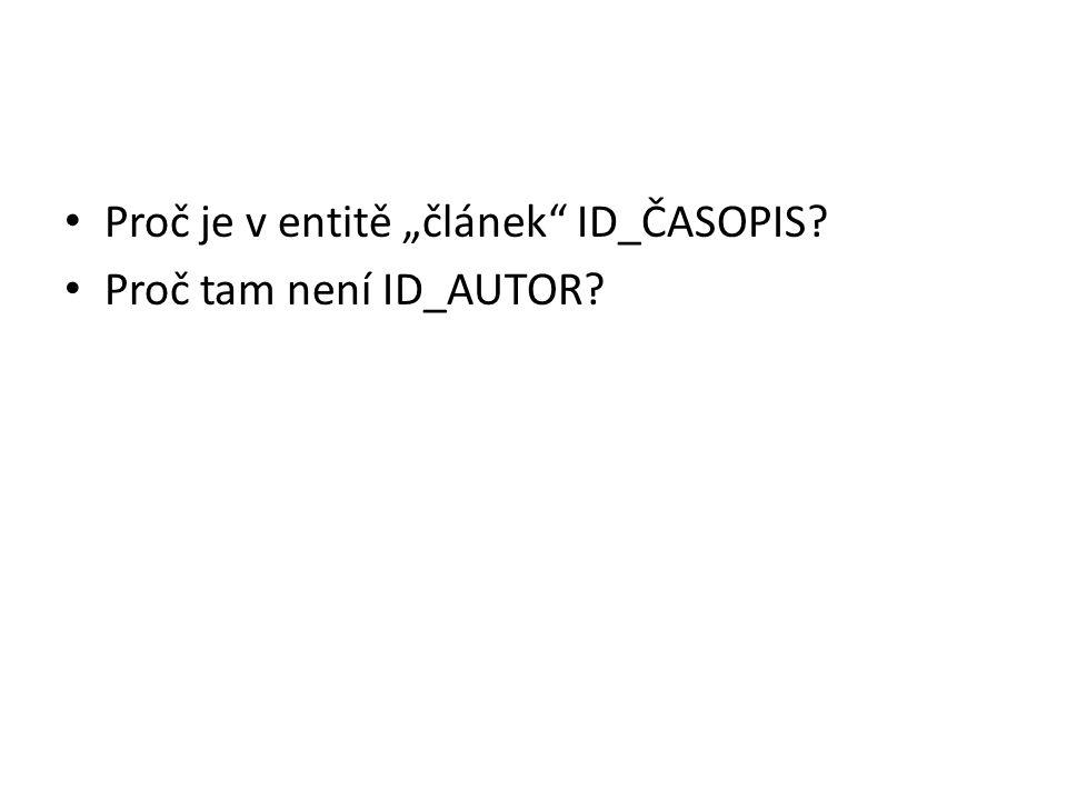 """Proč je v entitě """"článek ID_ČASOPIS? Proč tam není ID_AUTOR?"""
