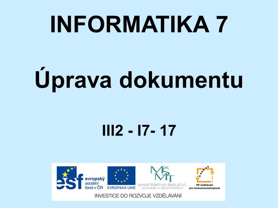 INFORMATIKA 7 Úprava dokumentu III2 - I7- 17