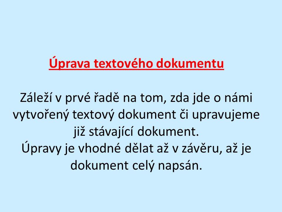 Úprava textového dokumentu Záleží v prvé řadě na tom, zda jde o námi vytvořený textový dokument či upravujeme již stávající dokument.