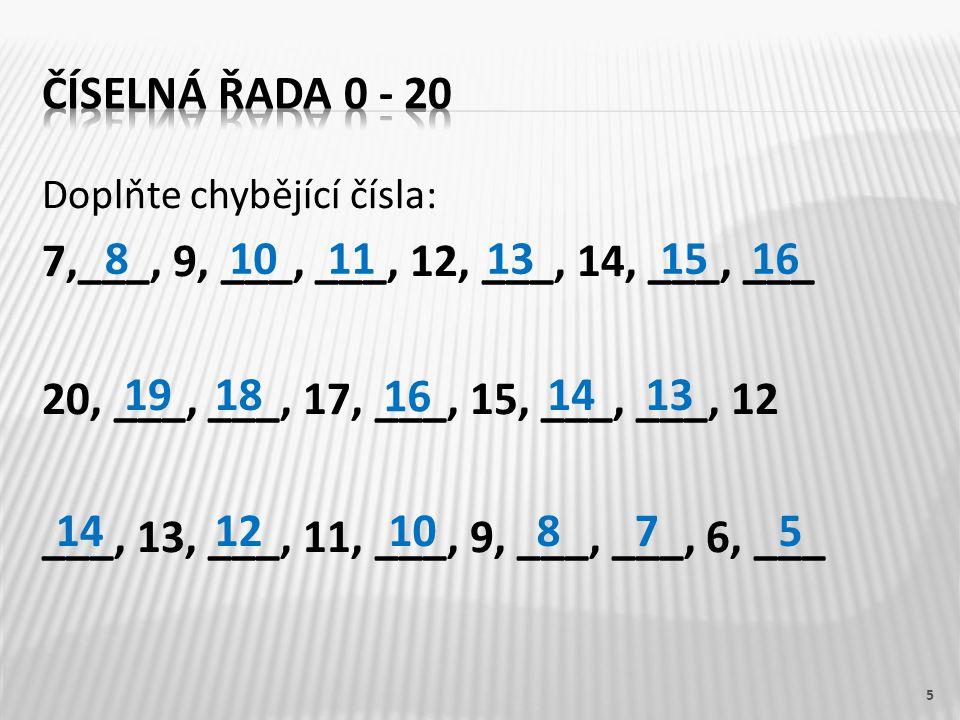Doplňte chybějící čísla: 7,___, 9, ___, ___, 12, ___, 14, ___, ___ 20, ___, ___, 17, ___, 15, ___, ___, 12 ___, 13, ___, 11, ___, 9, ___, ___, 6, ___