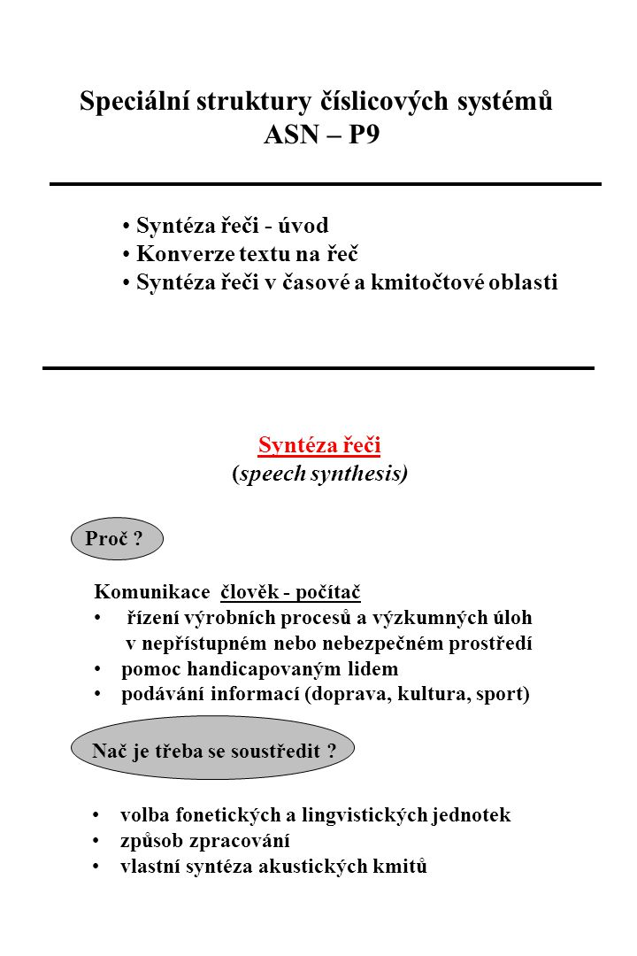 Speciální struktury číslicových systémů ASN – P9 Syntéza řeči - úvod Konverze textu na řeč Syntéza řeči v časové a kmitočtové oblasti Syntéza řeči (sp