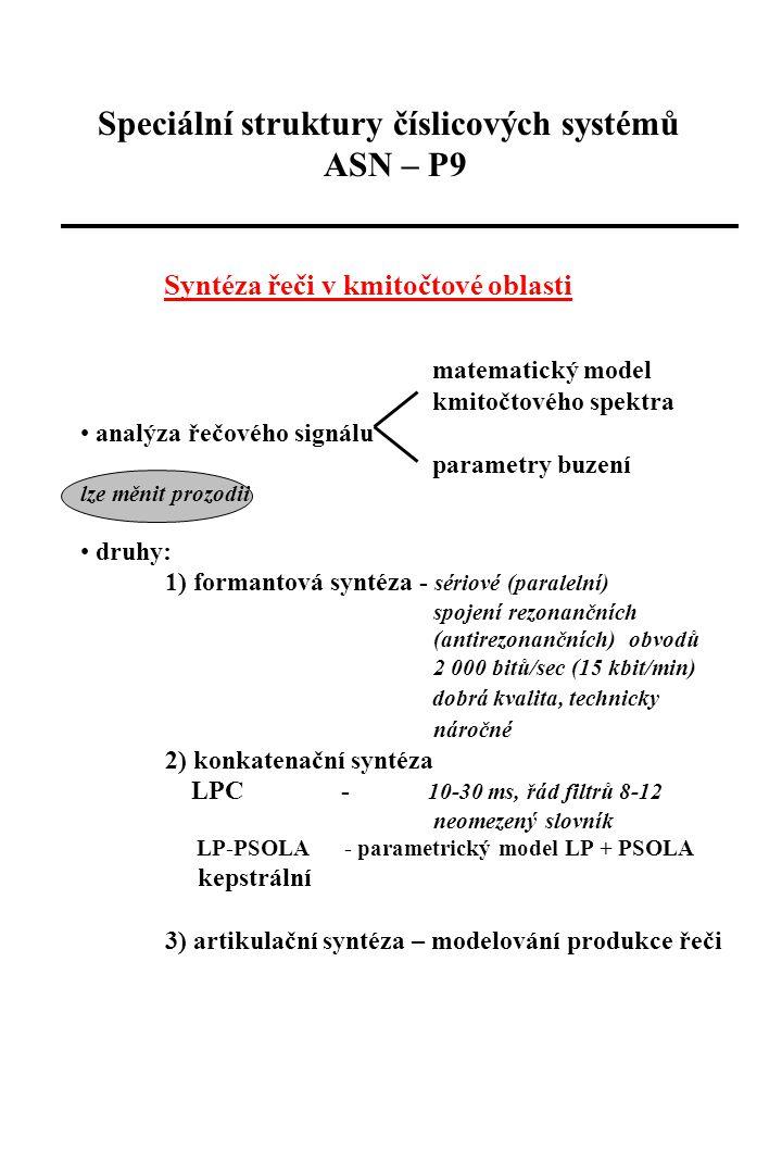 Speciální struktury číslicových systémů ASN – P9 Syntéza řeči v kmitočtové oblasti matematický model kmitočtového spektra analýza řečového signálu par