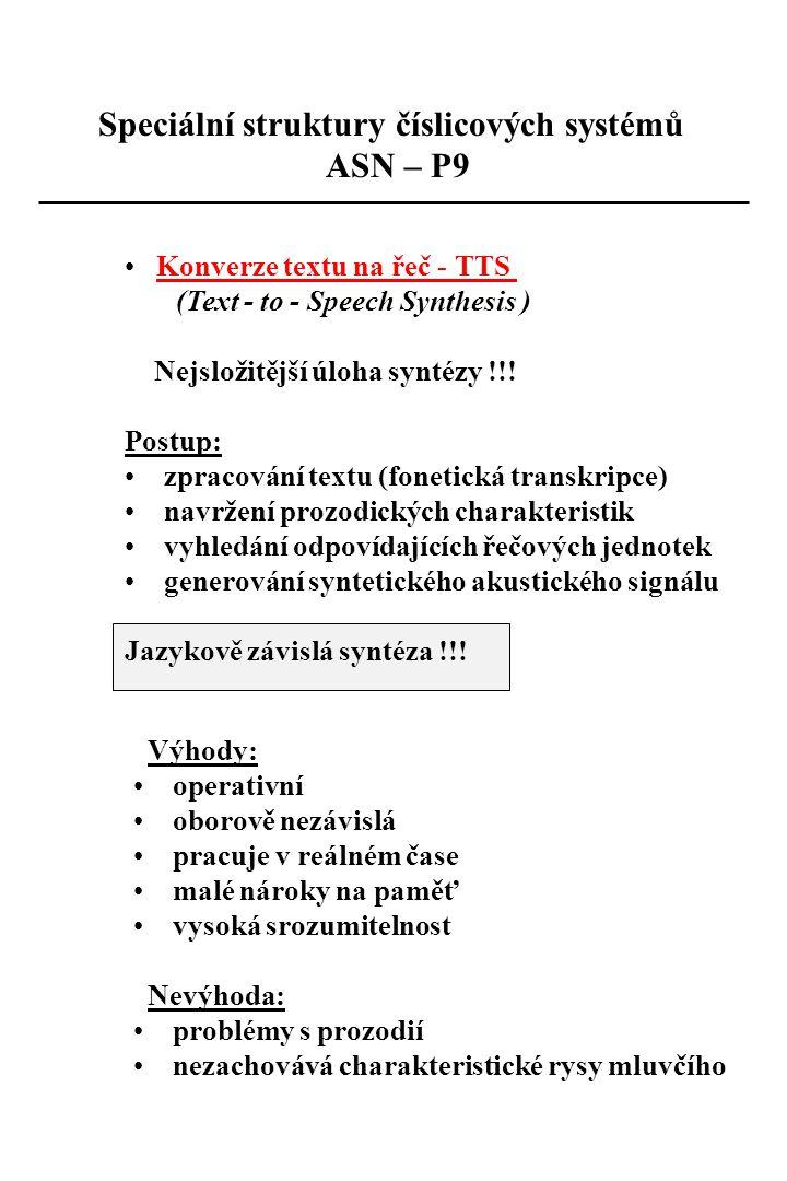 Speciální struktury číslicových systémů ASN – P9 Konverze textu na řeč - TTS (Text - to - Speech Synthesis ) Nejsložitější úloha syntézy !!! Postup: z