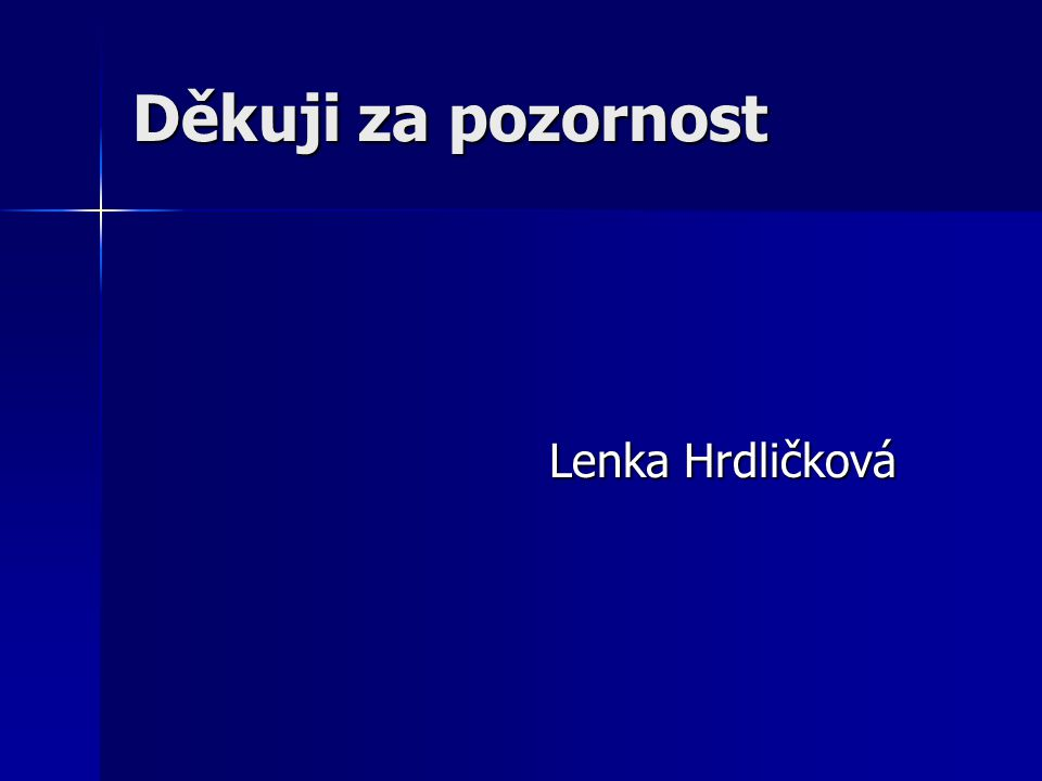 Děkuji za pozornost Lenka Hrdličková