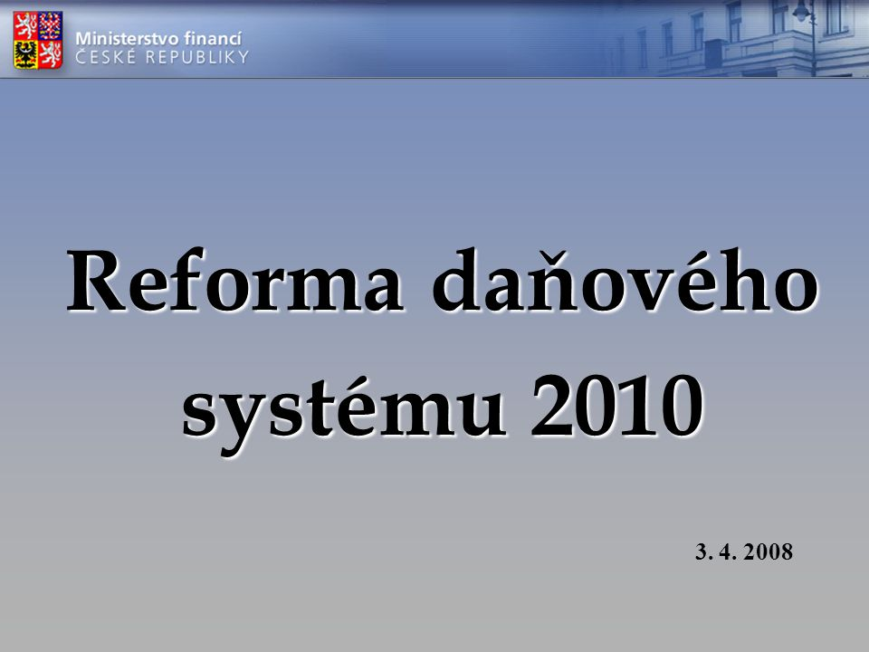 Reforma daňového systému 2010 3. 4. 2008