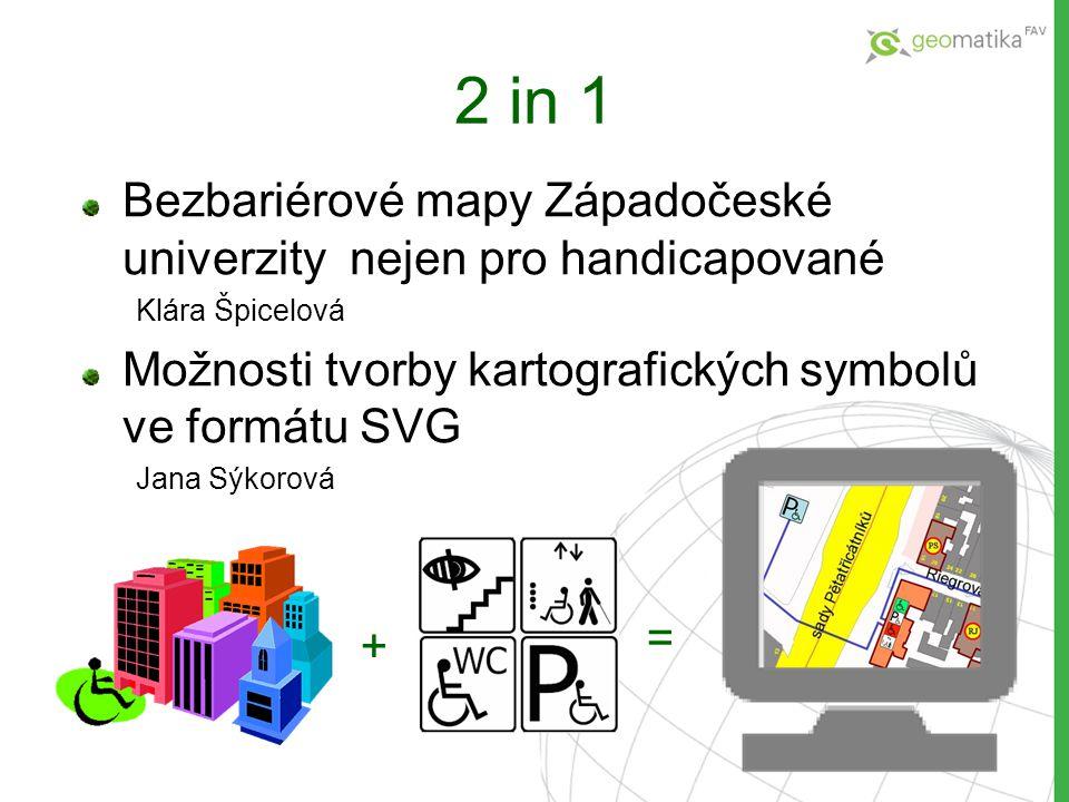 2 in 1 Bezbariérové mapy Západočeské univerzity nejen pro handicapované Klára Špicelová Možnosti tvorby kartografických symbolů ve formátu SVG Jana Sý
