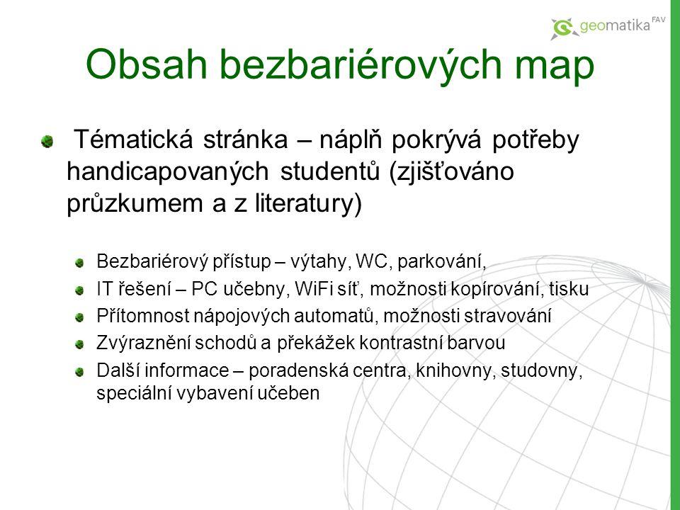 Obsah bezbariérových map Tématická stránka – náplň pokrývá potřeby handicapovaných studentů (zjišťováno průzkumem a z literatury) Bezbariérový přístup