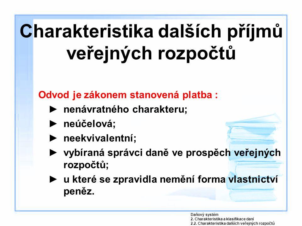 Charakteristika dalších příjmů veřejných rozpočtů Odvod je zákonem stanovená platba : ►nenávratného charakteru; ►neúčelová; ►neekvivalentní; ►vybíraná