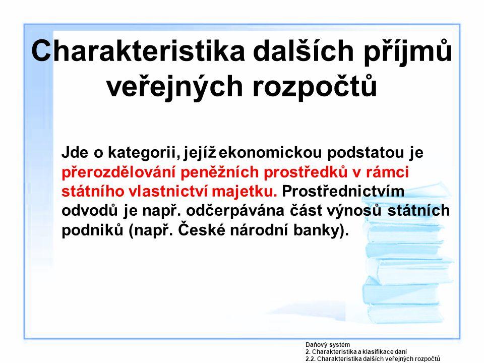 Charakteristika dalších příjmů veřejných rozpočtů Jde o kategorii, jejíž ekonomickou podstatou je přerozdělování peněžních prostředků v rámci státního