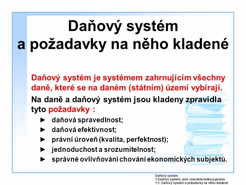 Daňový systém a požadavky na něho kladené Daňový systém je systémem zahrnujícím všechny daně, které se na daném (státním) území vybírají. Na daně a da