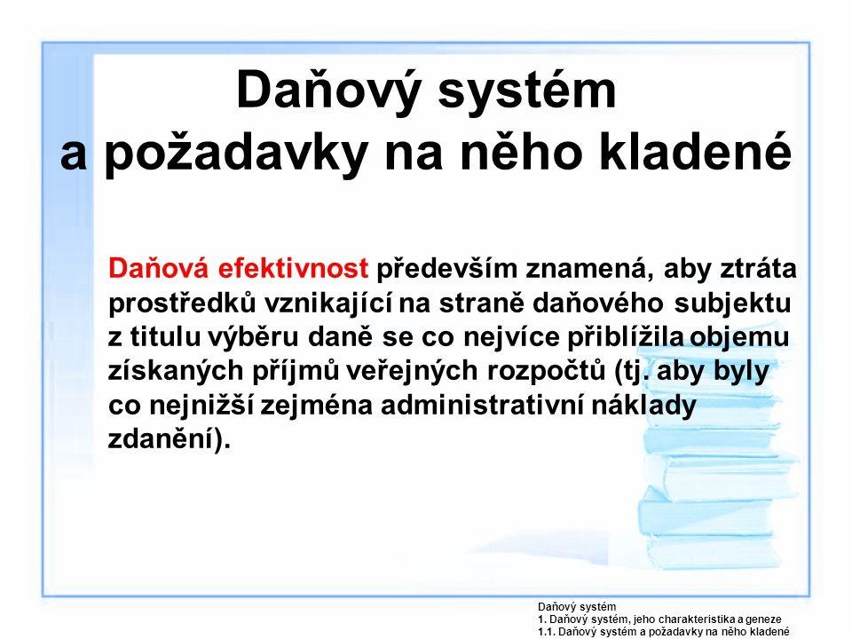 Daňový systém a požadavky na něho kladené Daňová efektivnost především znamená, aby ztráta prostředků vznikající na straně daňového subjektu z titulu