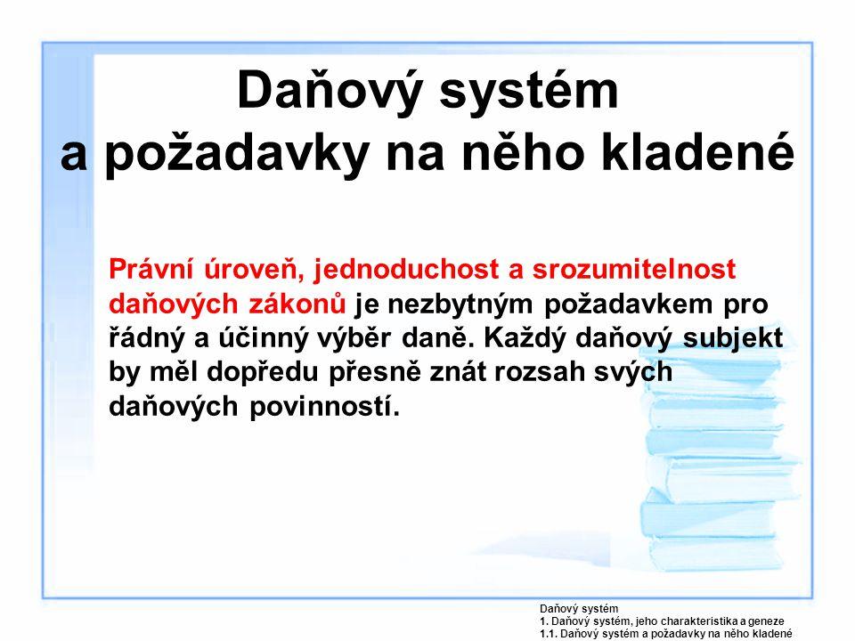 Daňový systém a požadavky na něho kladené Právní úroveň, jednoduchost a srozumitelnost daňových zákonů je nezbytným požadavkem pro řádný a účinný výbě