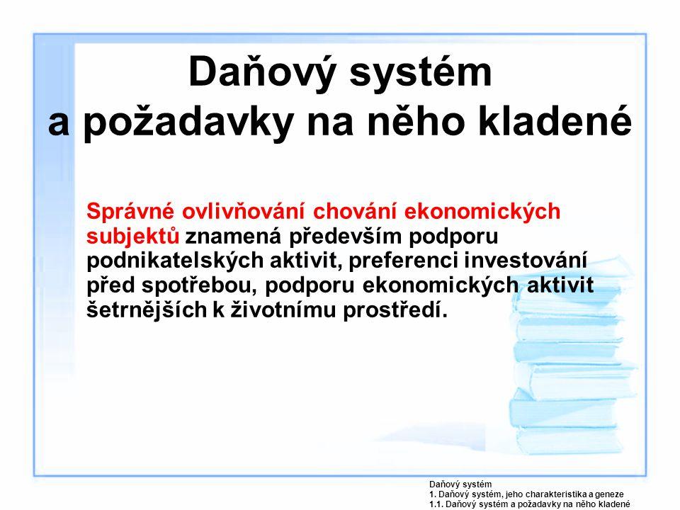 Charakteristika dalších příjmů veřejných rozpočtů Clo je zákonem stanovená platba : ►nenávratného charakteru; ►neúčelová; ►neekvivalentní; ►vybíraná správci cla při dovozu, průvozu a vývozu zboží ve prospěch veřejných rozpočtů; ►u které se zpravidla mění forma vlastnictví peněz; Daňový systém 2.