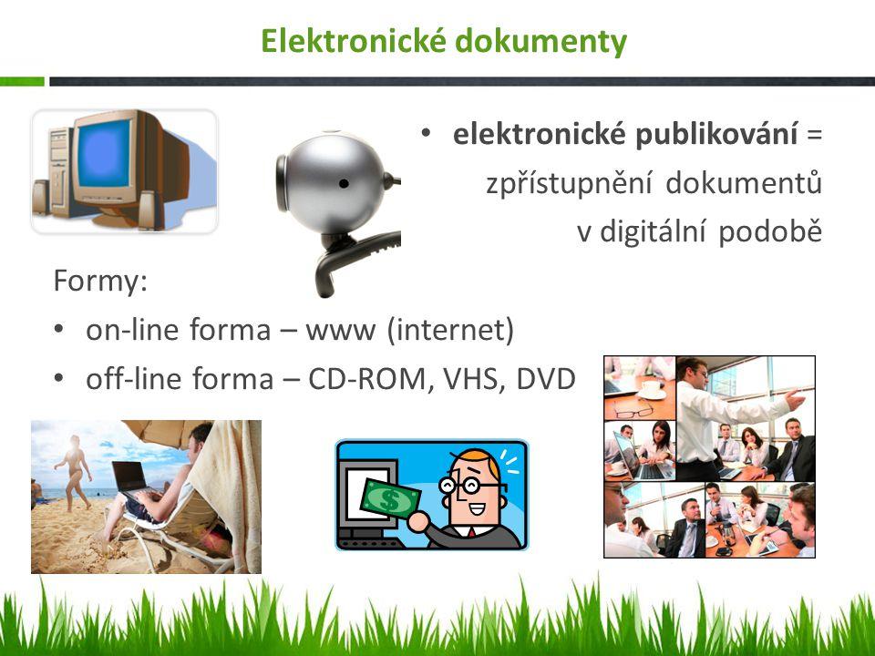 Elektronické dokumenty elektronické publikování = zpřístupnění dokumentů v digitální podobě Formy: on-line forma – www (internet) off-line forma – CD-ROM, VHS, DVD
