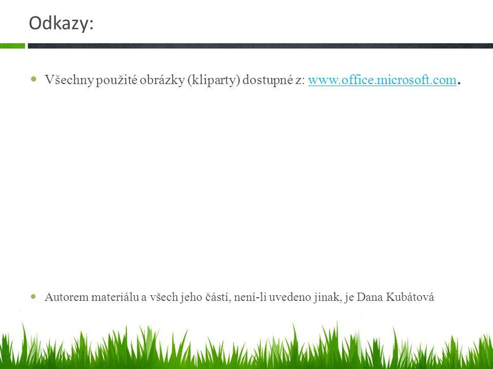 Odkazy: Všechny použité obrázky (kliparty) dostupné z: www.office.microsoft.com.www.office.microsoft.com Autorem materiálu a všech jeho částí, není-li uvedeno jinak, je Dana Kubátová
