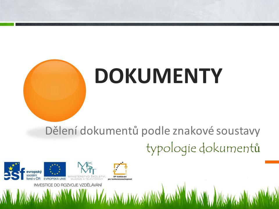 Dělení dokumentů podle znakové soustavy typologie dokument ů DOKUMENTY