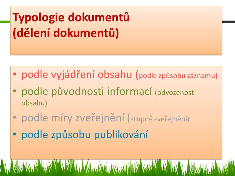 Typologie dokumentů (dělení dokumentů) podle vyjádření obsahu ( podle způsobu záznamu) podle původnosti informací (odvozenosti obsahu) podle míry zveřejnění ( stupně zveřejnění) podle způsobu publikování podle vyjádření obsahu ( podle způsobu záznamu) podle původnosti informací (odvozenosti obsahu) podle míry zveřejnění ( stupně zveřejnění) podle způsobu publikování