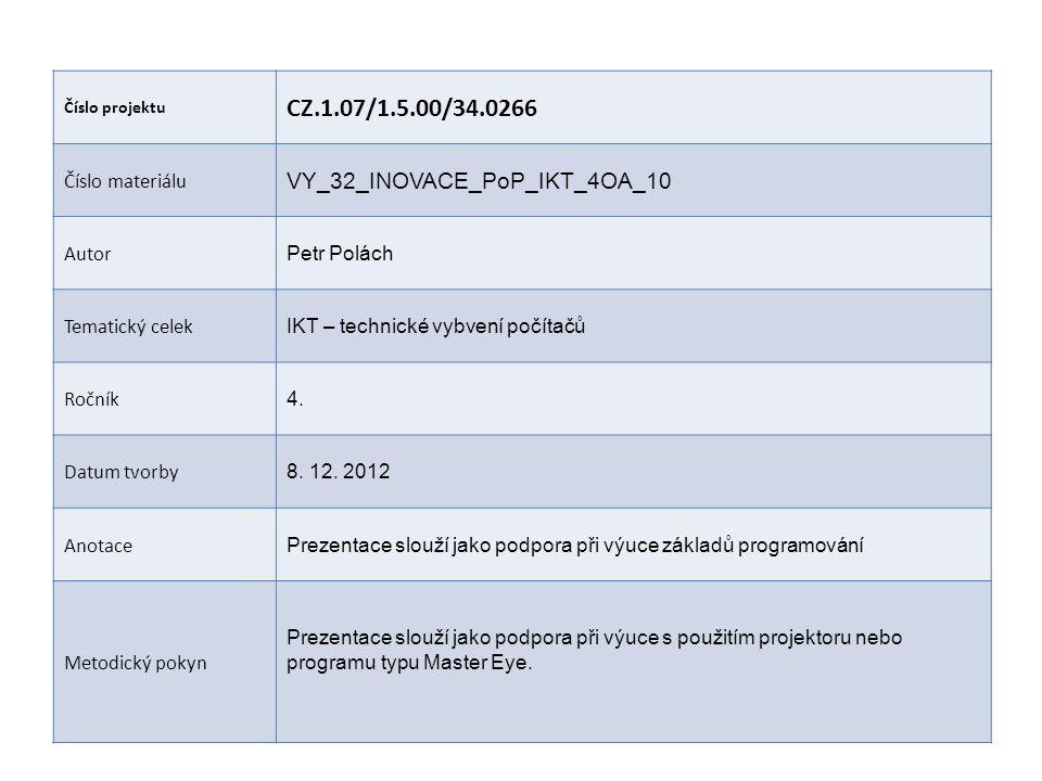 Číslo projektu CZ.1.07/1.5.00/34.0266 Číslo materiálu VY_32_INOVACE_PoP_IKT_4OA_10 Autor Petr Polách Tematický celek IKT – technické vybvení počítačů Ročník 4.