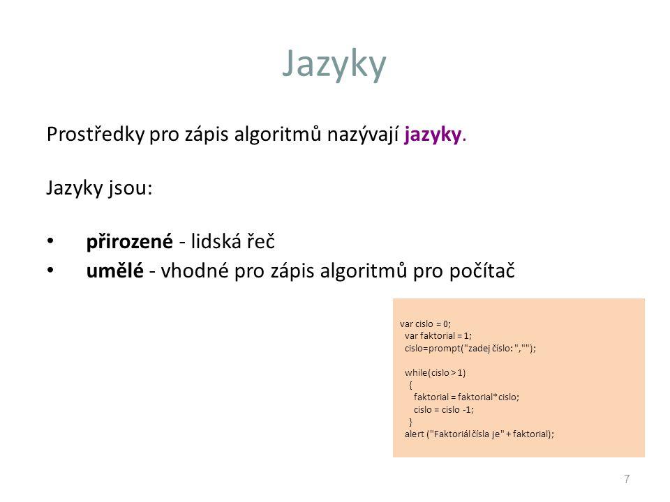 Jazyky Prostředky pro zápis algoritmů nazývají jazyky.