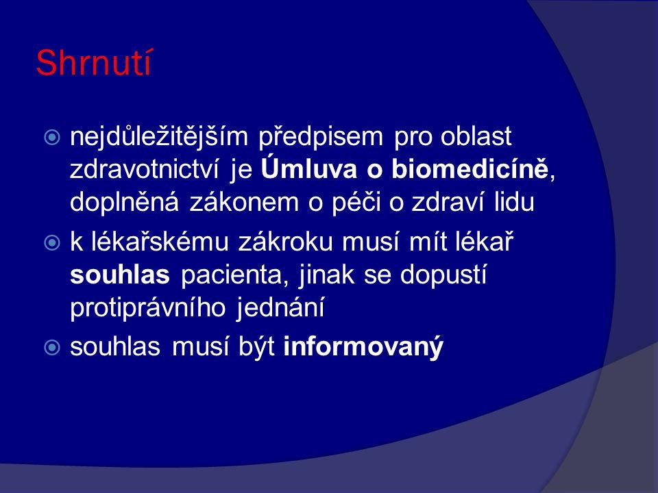 Shrnutí  nejdůležitějším předpisem pro oblast zdravotnictví je Úmluva o biomedicíně, doplněná zákonem o péči o zdraví lidu  k lékařskému zákroku musí mít lékař souhlas pacienta, jinak se dopustí protiprávního jednání  souhlas musí být informovaný