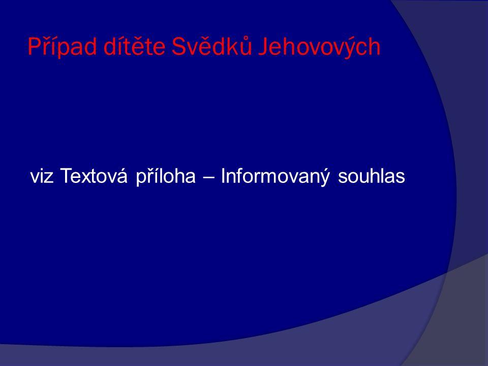 Případ dítěte Svědků Jehovových viz Textová příloha – Informovaný souhlas