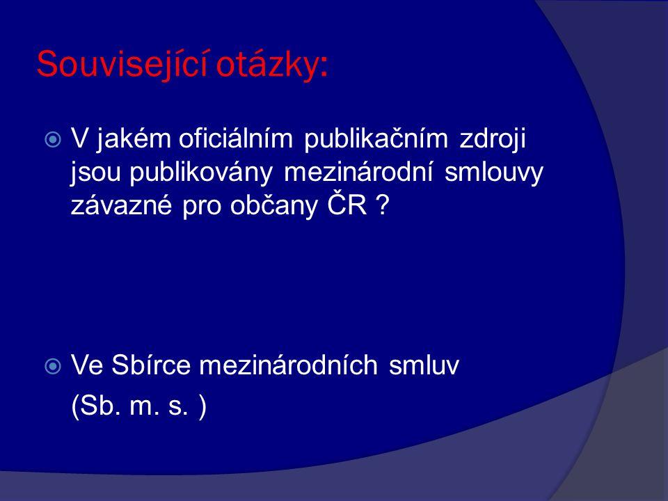 Související otázky:  V jakém oficiálním publikačním zdroji jsou publikovány mezinárodní smlouvy závazné pro občany ČR .