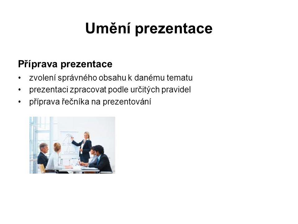 Umění prezentace Příprava prezentace zvolení správného obsahu k danému tematu prezentaci zpracovat podle určitých pravidel příprava řečníka na prezentování
