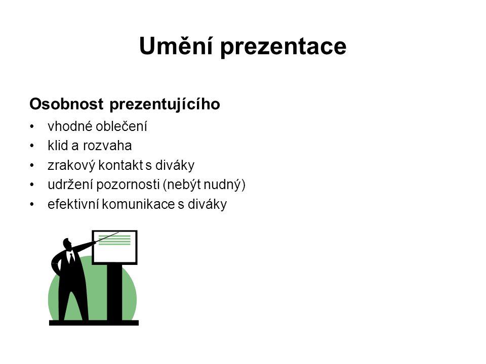 Umění prezentace Osobnost prezentujícího vhodné oblečení klid a rozvaha zrakový kontakt s diváky udržení pozornosti (nebýt nudný) efektivní komunikace s diváky
