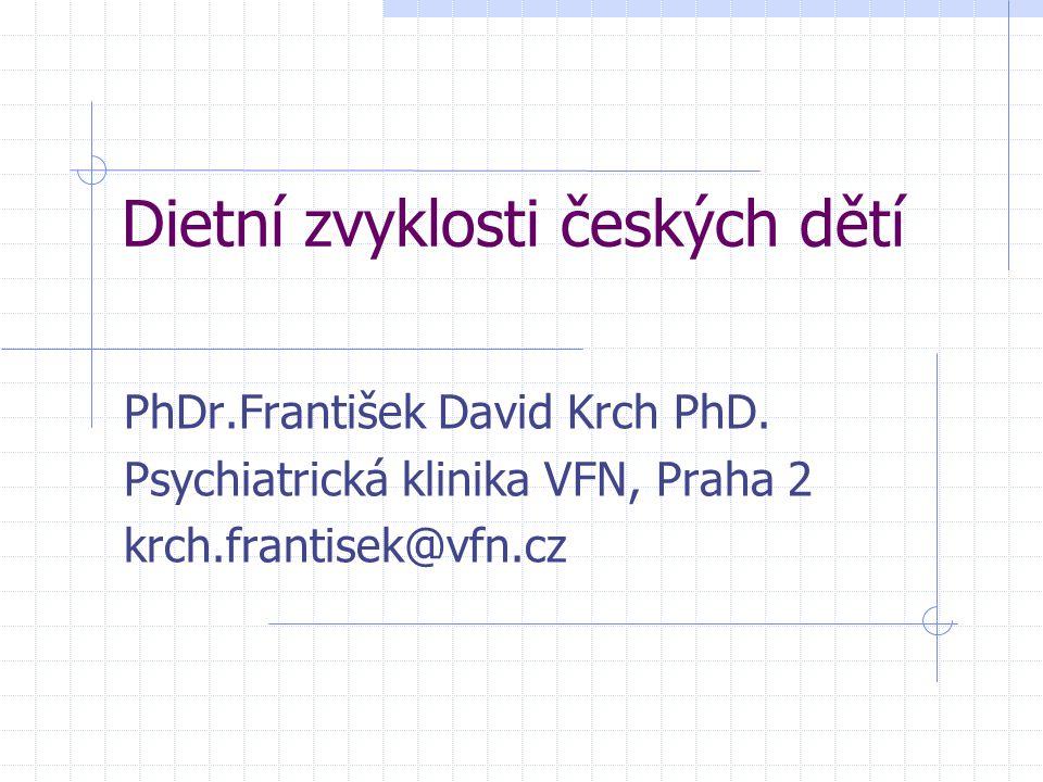 Dietní zvyklosti českých dětí PhDr.František David Krch PhD. Psychiatrická klinika VFN, Praha 2 krch.frantisek@vfn.cz