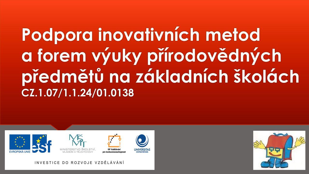 Podpora inovativních metod a forem výuky přírodovědných předmětů na základních školách CZ.1.07/1.1.24/01.0138