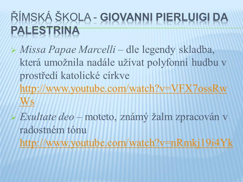  Missa Papae Marcelli – dle legendy skladba, která umožnila nadále užívat polyfonní hudbu v prostředí katolické církve http://www.youtube.com/watch?v=VFX7ossRw Ws http://www.youtube.com/watch?v=VFX7ossRw Ws  Exultate deo – moteto, známý žalm zpracován v radostném tónu http://www.youtube.com/watch?v=nRmkj19i4Yk http://www.youtube.com/watch?v=nRmkj19i4Yk