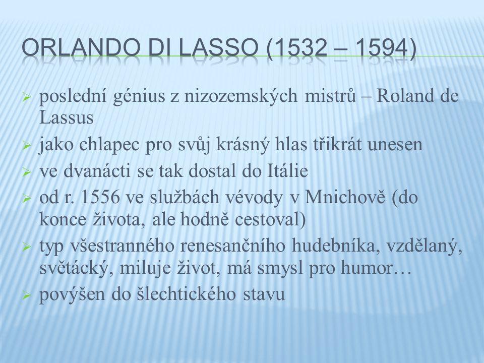  poslední génius z nizozemských mistrů – Roland de Lassus  jako chlapec pro svůj krásný hlas třikrát unesen  ve dvanácti se tak dostal do Itálie  od r.