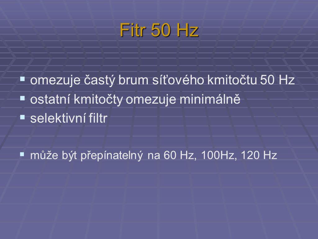 Fitr 50 Hz  omezuje častý brum síťového kmitočtu 50 Hz  ostatní kmitočty omezuje minimálně  selektivní filtr  může být přepínatelný na 60 Hz, 100H