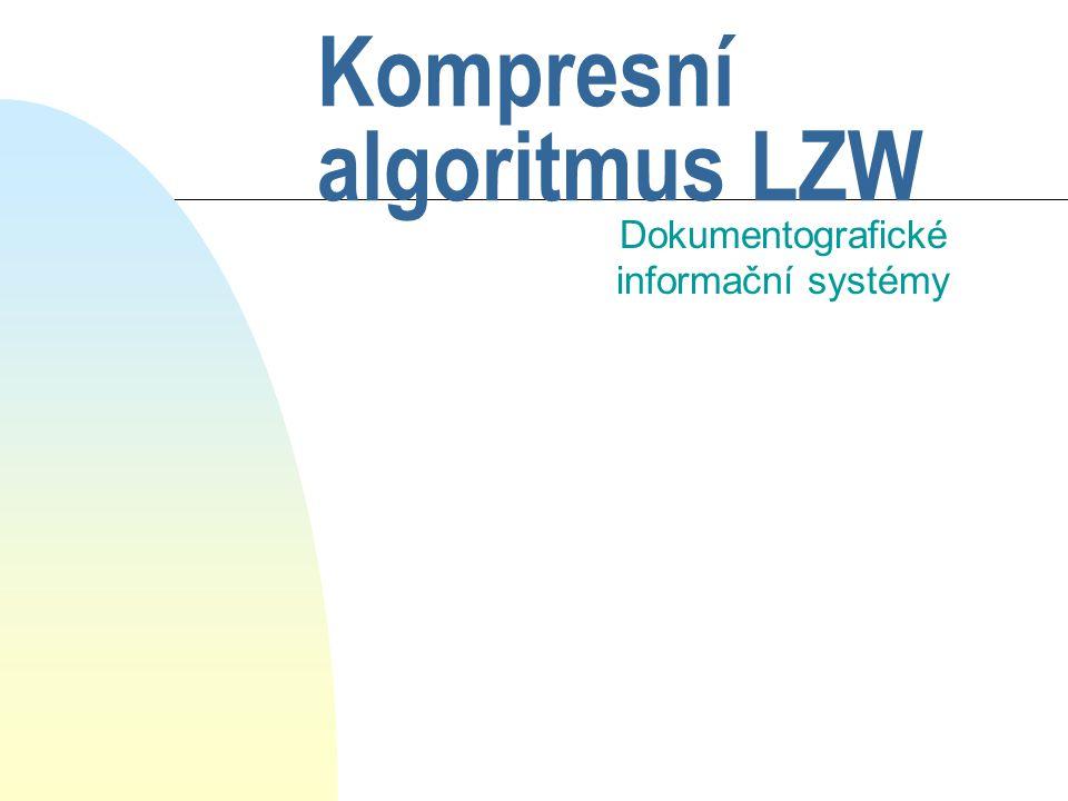 Kompresní algoritmus LZW Dokumentografické informační systémy