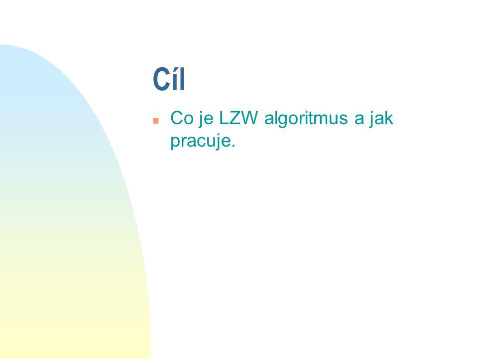 Cíl n Co je LZW algoritmus a jak pracuje.