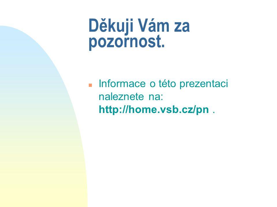 Děkuji Vám za pozornost. n Informace o této prezentaci naleznete na: http://home.vsb.cz/pn.